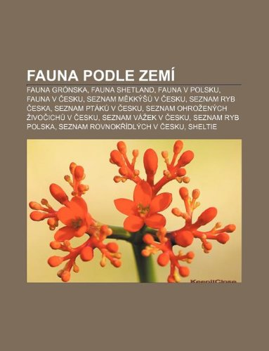 Fauna podle zemí: Fauna Grónska, Fauna Shetland, Fauna v Polsku, Fauna v esku, Seznam mkký v esku, Seznam ryb eska, Seznam pták v esku (Czech Edition)