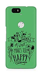 AMEZ do more of what makes you happy Back Cover For Huawei Nexus 6P