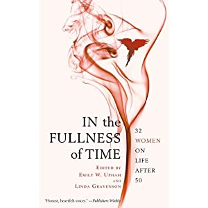 In the Fullness of Time: 32 Women on Life After 50 [Paperback]
