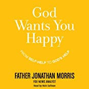 God Wants You Happy: From Self-Help to God's Help | [Jonathan Morris]
