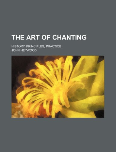 The art of chanting; history, principles, practice