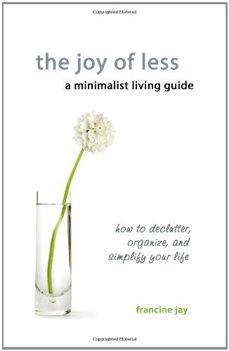 The Joy Of Less, A Minimalist Living Guide: How To Declutter, Organize, And Simplify Your descarga pdf epub mobi fb2