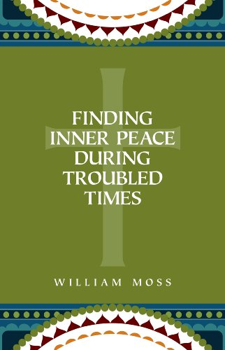 Finding Inner Peace During Troubled Times: Living in the Presence of God through Prayer and Meditation