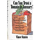Can You Trust a Tomato in January: Everything You Wanted to Know (And a Few Things You Didn't About Food in the Grocery Store)