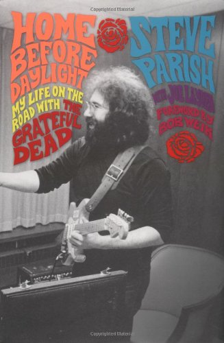 Steve Parish Home Before Daylight: My Life On the Road with the Grateful Dead