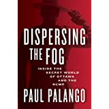 Dispersing the Fog: Inside the Secret World of Ottawa and the RCMPby Paul Palango