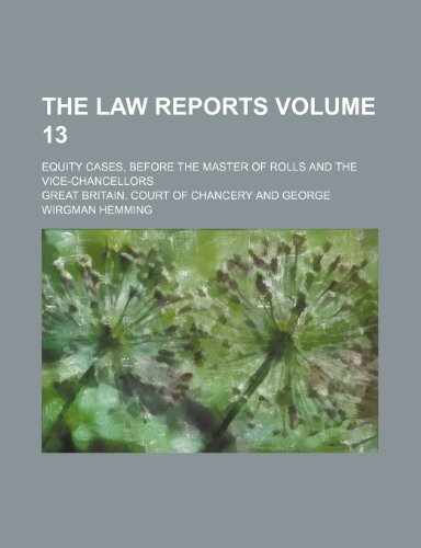 The law reports; Equity cases, before the Master of Rolls and the vice-chancellors Volume 13