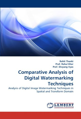 Comparative Analysis of Digital Watermarking Techniques: Analysis of Digital Image Watermarking Techniques in Spatial an