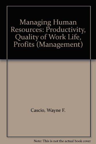 Managing Human Resources: Productivity, Quality of Work Life, Profits (Management)