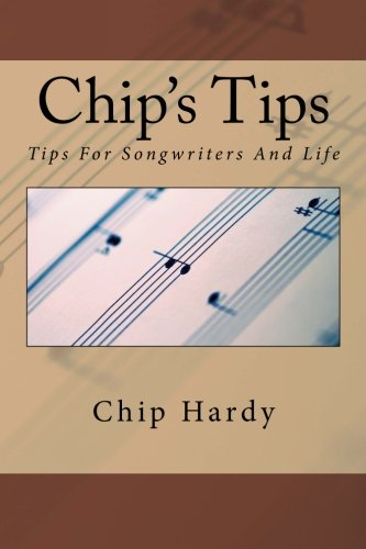 Chip's Tips: Tips For Songwriters And Life, by Chip Hardy