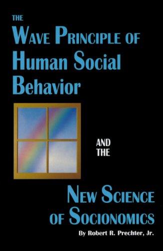 Robert R. Prechter Jr. - The Wave Principle of Human Social Behavior and the New Science of Socionomics