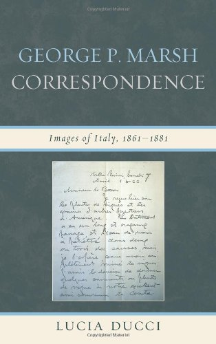 George P. Marsh Correspondence: Images of Italy, 1861-1881 (The Fairleigh Dickinson University Press Series in Italian S