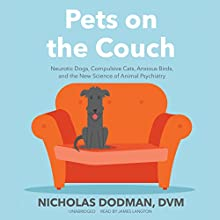 Pets on the Couch: Neurotic Dogs, Compulsive Cats, Anxious Birds, and the New Science of Animal Psychiatry Audiobook by Nicholas Dodman, DVM Narrated by James Langton