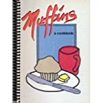 Muffins: A Cookbook