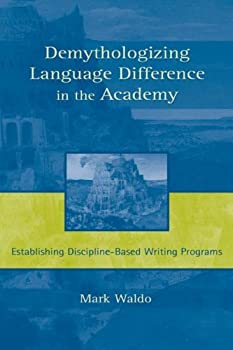 demythologizing language difference in the academy: establishing discipline-based writing programs - mark waldo