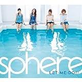 スフィア「LET・ME・DO!! (初回生産限定盤)(DVD付)」/ 日本テレビ『スフィアクラブ』テーマソング