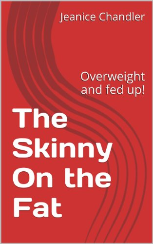 The Skinny On The Fat: Overweight And Fed Up!