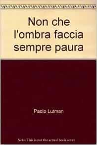 Non che l'ombra faccia sempre paura: Paolo Lutman: 9788889199503