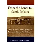 From the Banat to North Dakota: A History of the German-Hungarian Pioneers in Western North Dakota