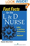 Fast Facts for the L & D Nurse: Labor...