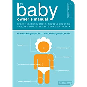 The Baby Owner's Manual: Operating Instructions, Trouble-shooting Tips and Advice on First-year Maintenance