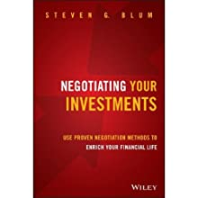 Negotiating Your Investments: Use Proven Negotiation Methods to Enrich Your Financial Life Audiobook by Steven G. Blum Narrated by Eric Martin
