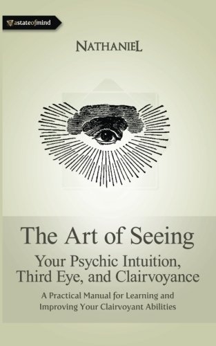The Art of Seeing: Your Psychic Intuition, Third Eye, and Clairvoyance