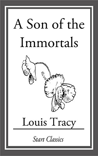 Louis Tracy (Gordon Holmes) - A Son of the Immortals