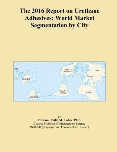 the-2016-report-on-urethane-adhesives-world-market-segmentation-by-city