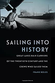Book Cover: Sailing into History: Great Lakes Bulk Carriers of the Twentieth Century and the Crews Who Sailed Them