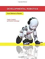 Developmental Robotics: From Babies to Robots Front Cover