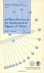 An Introduction to the Mathematical Theory of Waves (Student Mathematical Library, V. 3)