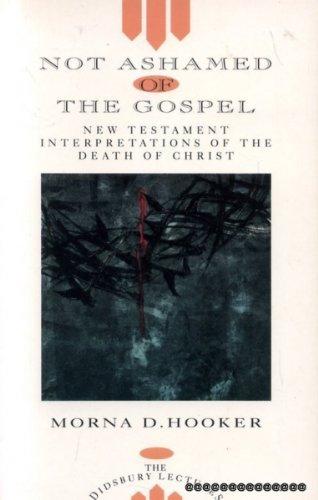 NOT ASHAMED OF THE GOSPEL New Testament interpretations of the death of Christ PDF