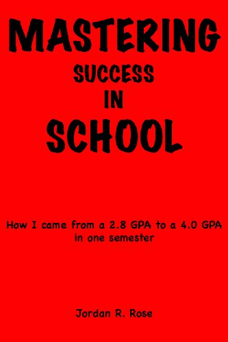Mastering Success In School: How I Came From A 2.8 GPA To A 4.0 GPA In One Semester