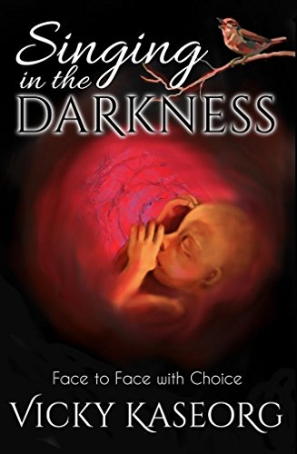 Book: Singing in the Darkness - Face to Face With Choice by Vicky S Kaseorg