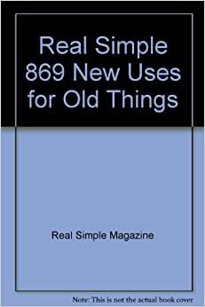 Real simple 869 new uses for old things real simple magazine books - New uses for old things ...