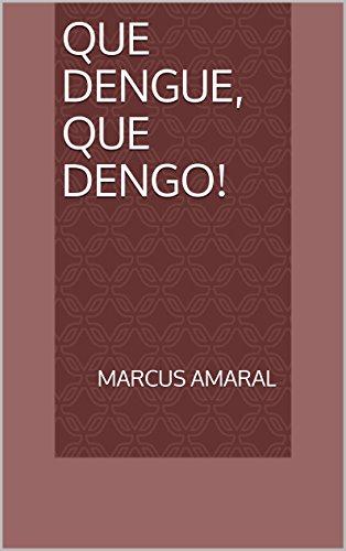 Que dengue, que dengo! (Portuguese Edition) PDF