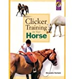 img - for [ [ [ Clicker Training for Your Horse [ CLICKER TRAINING FOR YOUR HORSE ] By Kurland, Alexandra ( Author )Jun-01-2007 Paperback book / textbook / text book