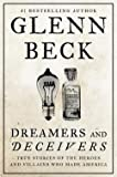 img - for Glenn Beck: Dreamers and Deceivers : True Stories of the Heroes and Villains Who Made America (Hardcover); 2014 Edition book / textbook / text book