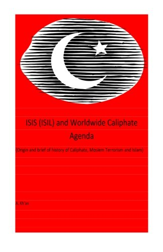 Isis (Isil) And World-Wide Caliphate Agenda: (Origin And Brief History Of Caliphate, Moslem Terrorism And Islam) front-181609