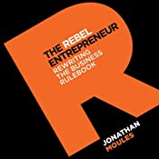 The Rebel Entrepreneur | [Jonathan Moules]