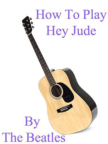 How To Play Hey Jude By The Beatles - Guitar Tabs