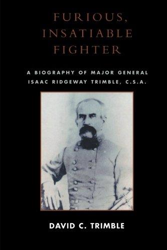 Furious, Insatiable Fighter: A Biography of Maj. Gen. Isaac Ridgeway Trimble, C.S.A. (Cs Po compare prices)
