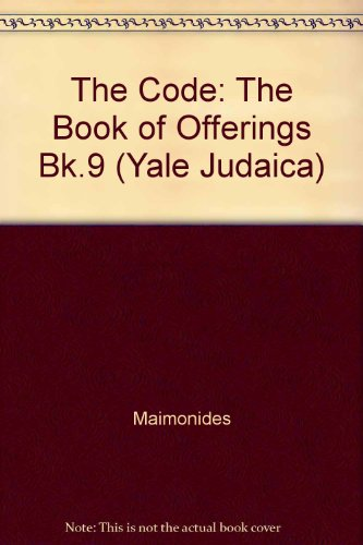 The Code of Maimonides (Mishneh Torah): Book 9, the Book of Offerings: The Book of Offerings Bk.9 (Yale Judaica)