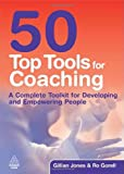 50 Top Tools for Coaching: A Complete Tool Kit for Developing and Empowering People