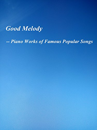 Good Melody -- Piano Works of Famous Popular Songs
