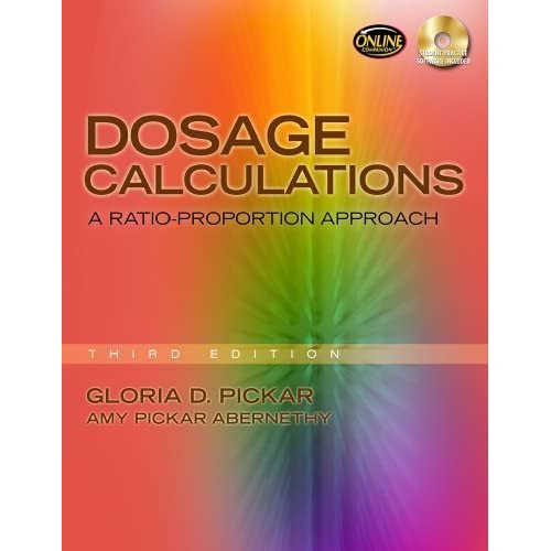 Dosage Calculations: A Ratio-Proportion Approach Gloria D. Pickar and Amy Pickar-Abernethy