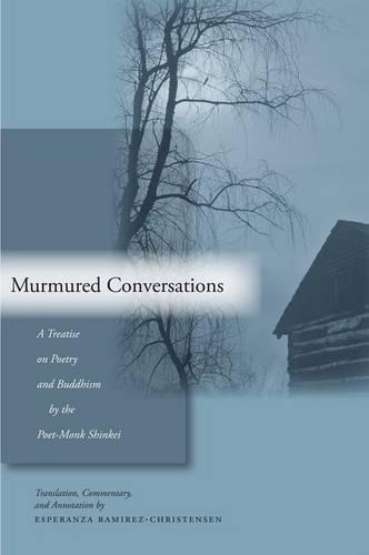 Murmured Conversations A Treatise on Poetry and Buddhism by the Poet-Monk Shinkei [Ramirez-Christensen, Esperanza] (Tapa Dura)