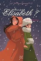 Où es-tu Elisabeth