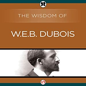 Wisdom of W.E.B. DuBois | [The Wisdom Series]